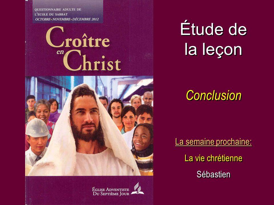 Étude de la leçon Conclusion La semaine prochaine: La vie chrétienne