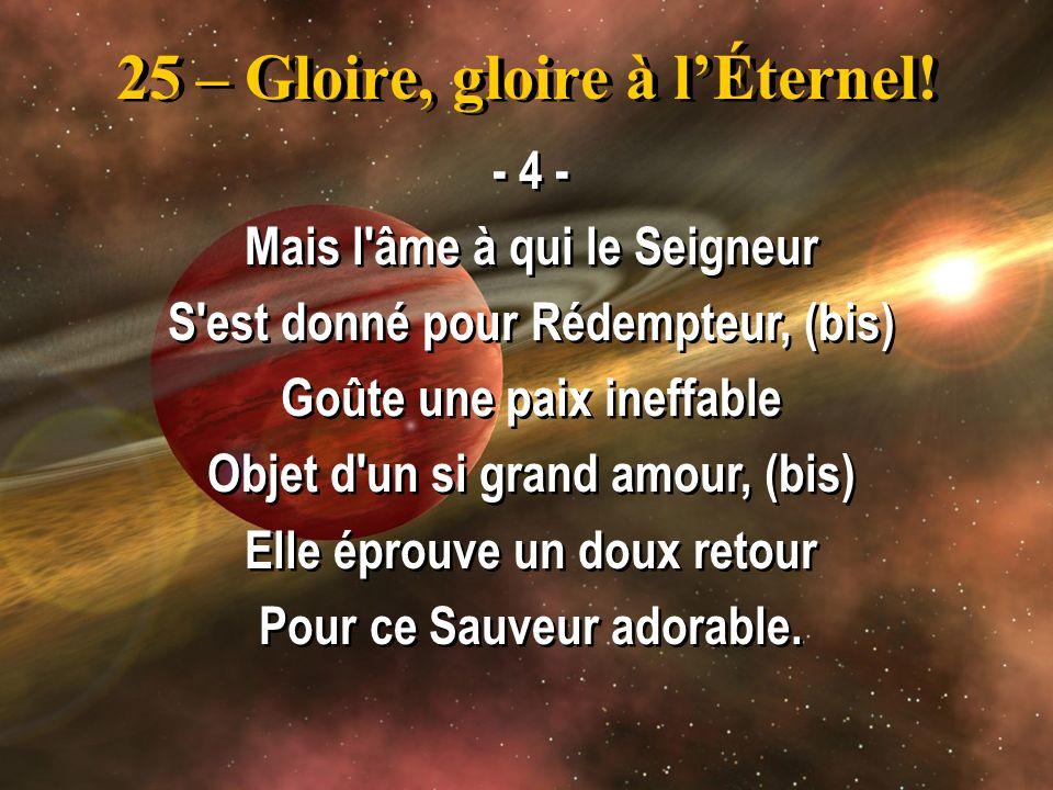 25 – Gloire, gloire à l'Éternel!