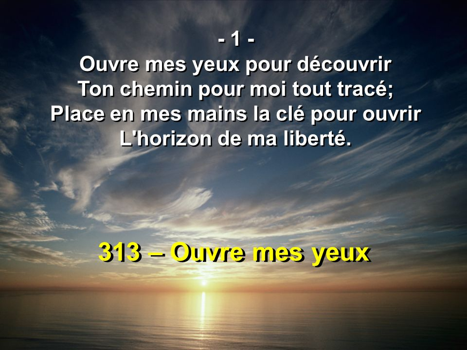 313 – Ouvre mes yeux - 1 - Ouvre mes yeux pour découvrir