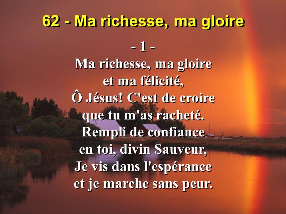 62 - Ma richesse, ma gloire - 1 - Ma richesse, ma gloire