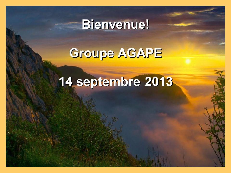 Bienvenue! Groupe AGAPE 14 septembre 2013