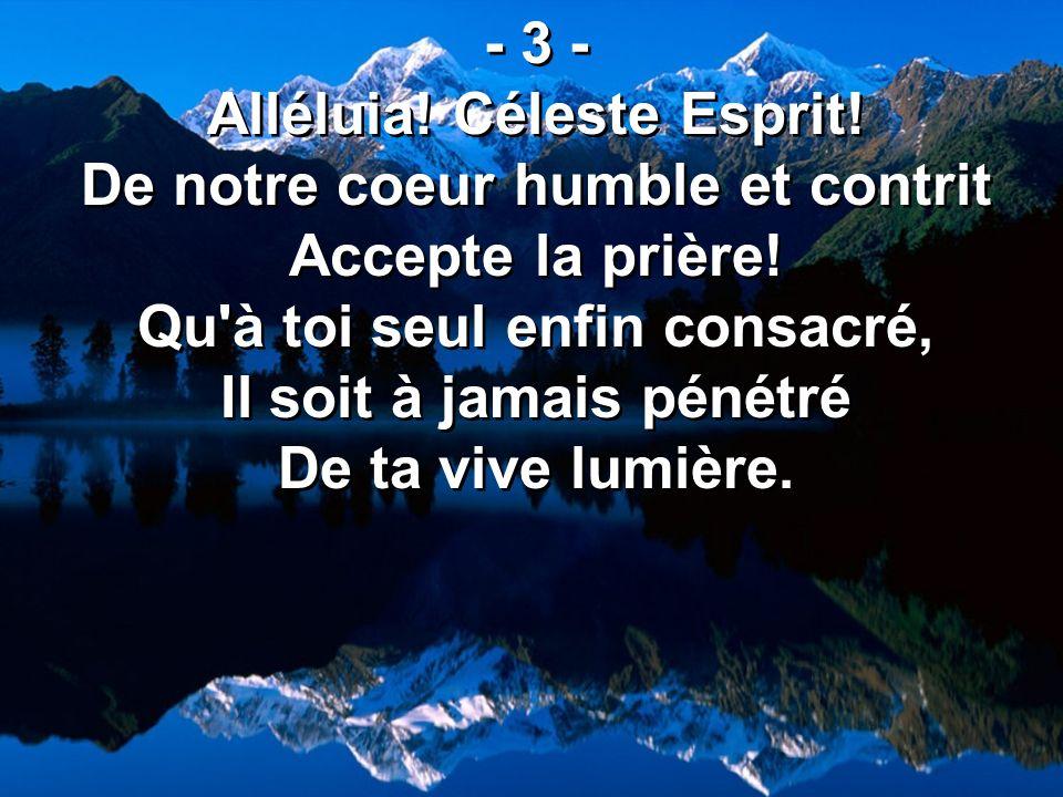 Alléluia! Céleste Esprit! De notre coeur humble et contrit