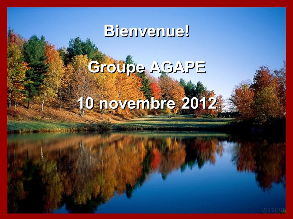 Bienvenue! Groupe AGAPE 10 novembre 2012