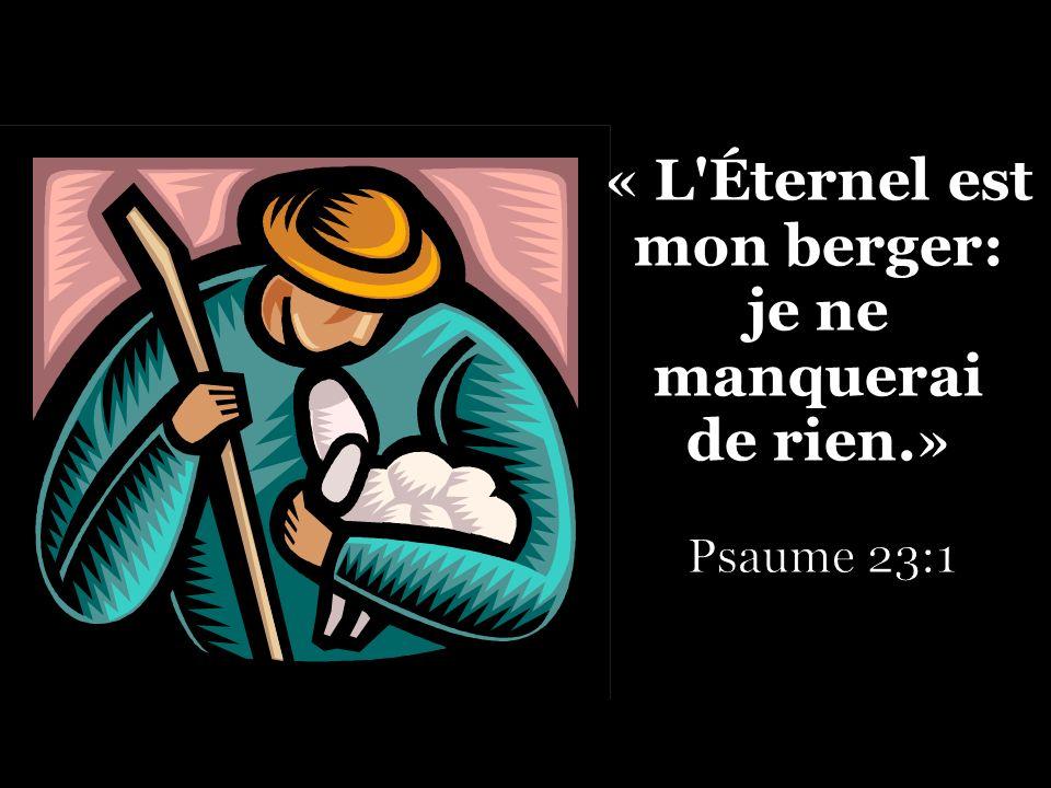 « L Éternel est mon berger: je ne manquerai de rien.»