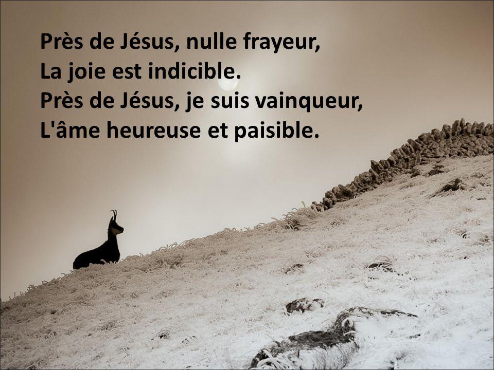 Près de Jésus, nulle frayeur, La joie est indicible