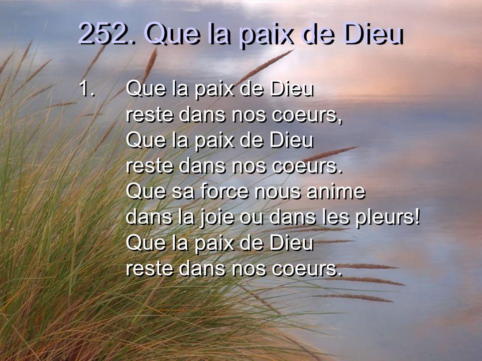 252. Que la paix de Dieu 1. Que la paix de Dieu reste dans nos coeurs,