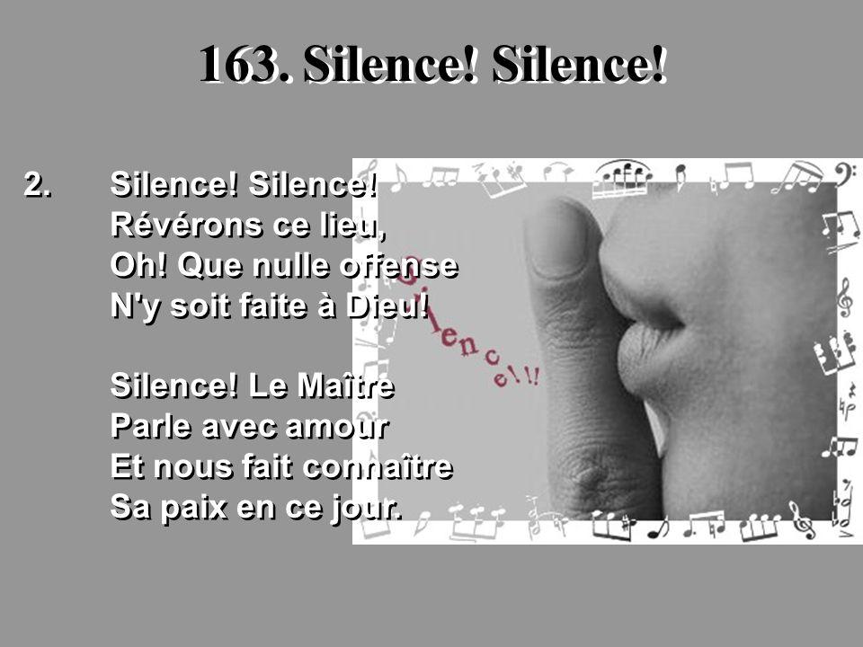 163. Silence! Silence! 2. Silence! Silence! Révérons ce lieu,