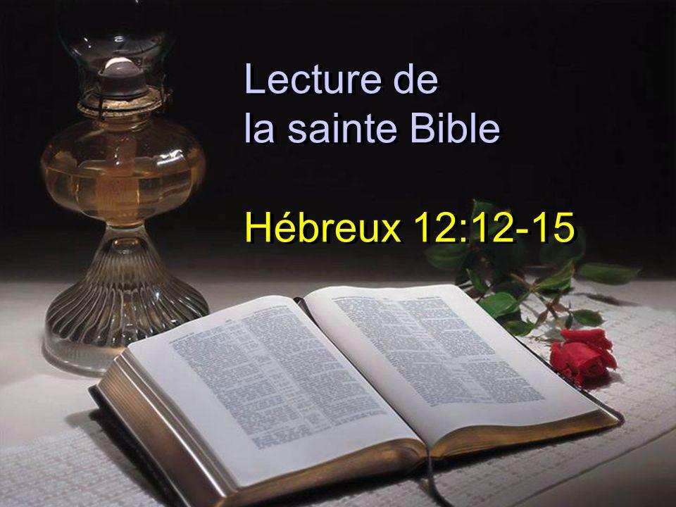 Lecture de la sainte Bible Hébreux 12:12-15