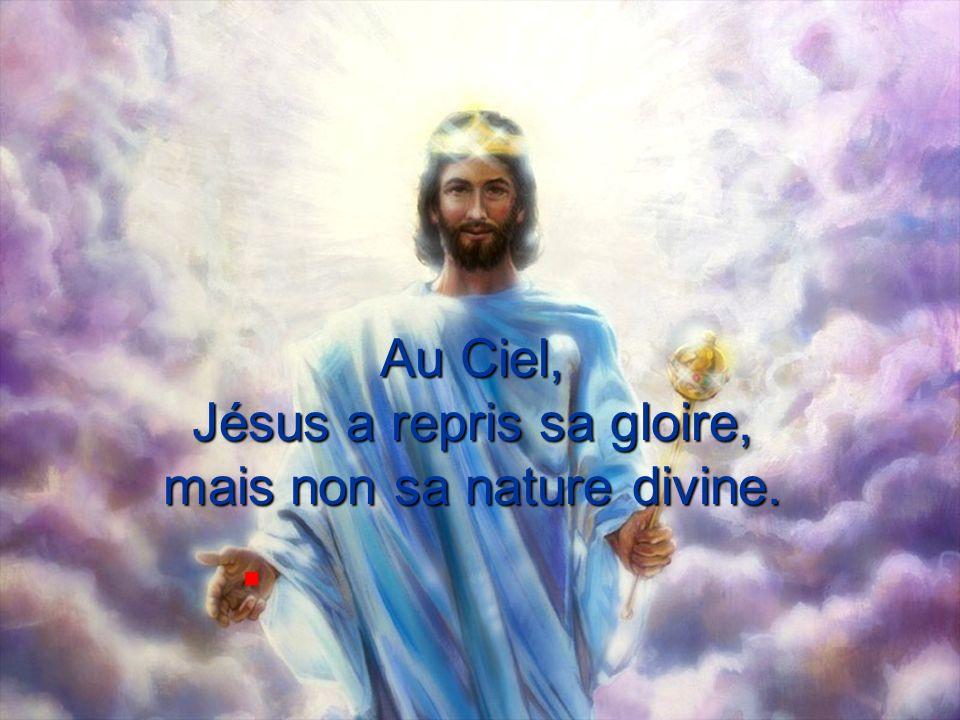 Au Ciel, Jésus a repris sa gloire, mais non sa nature divine.