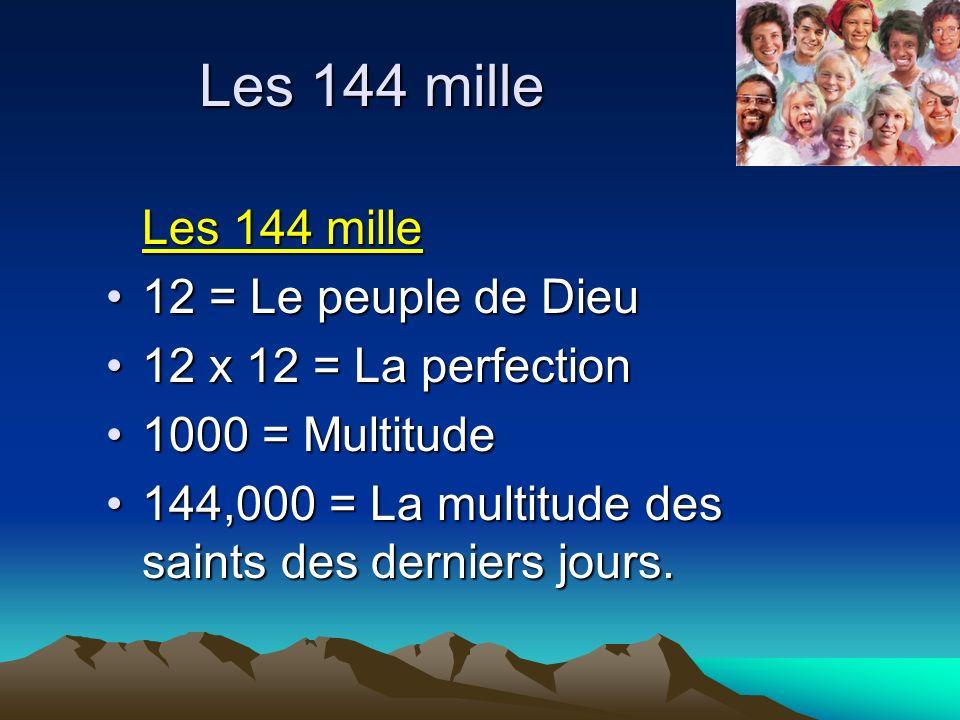 Les 144 mille 12 = Le peuple de Dieu 12 x 12 = La perfection