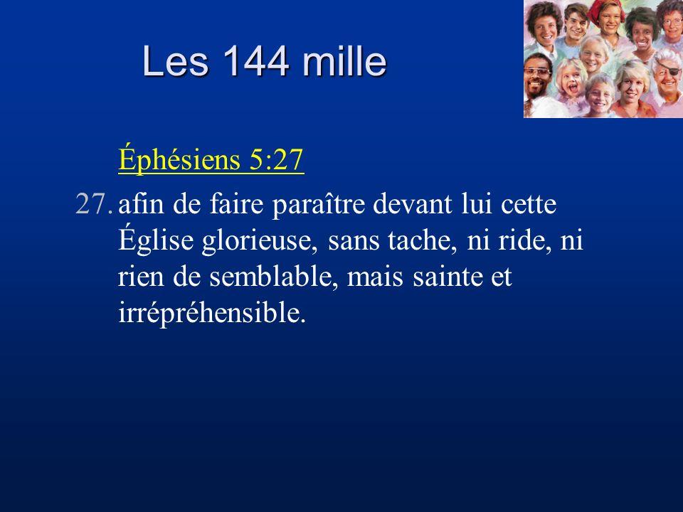 Les 144 mille Éphésiens 5:27.