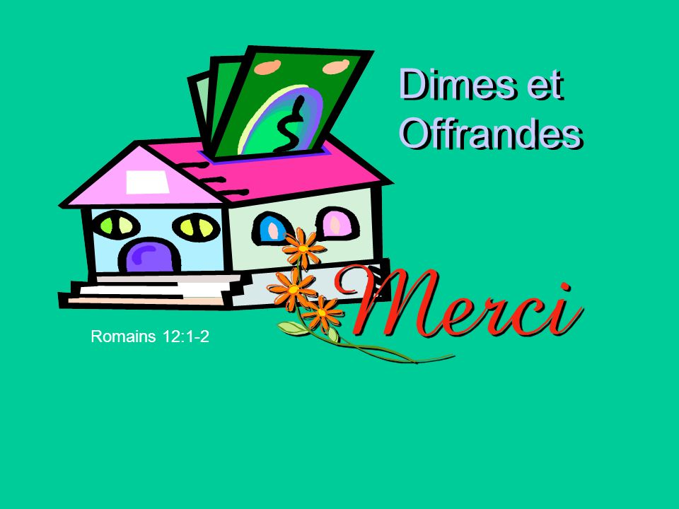 Dimes et Offrandes Romains 12:1-2