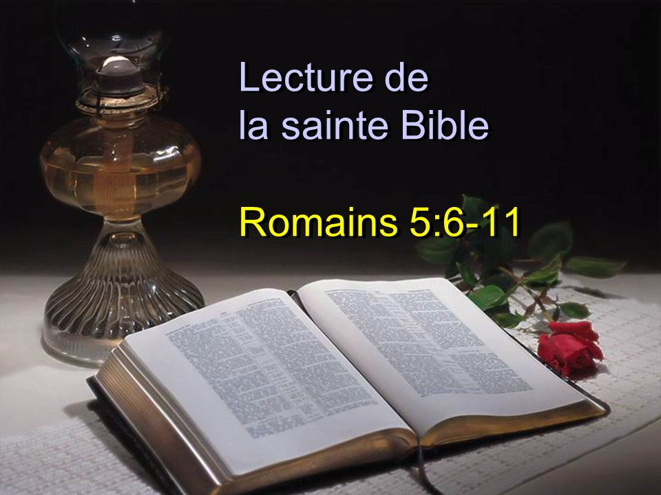 Lecture de la sainte Bible Romains 5:6-11