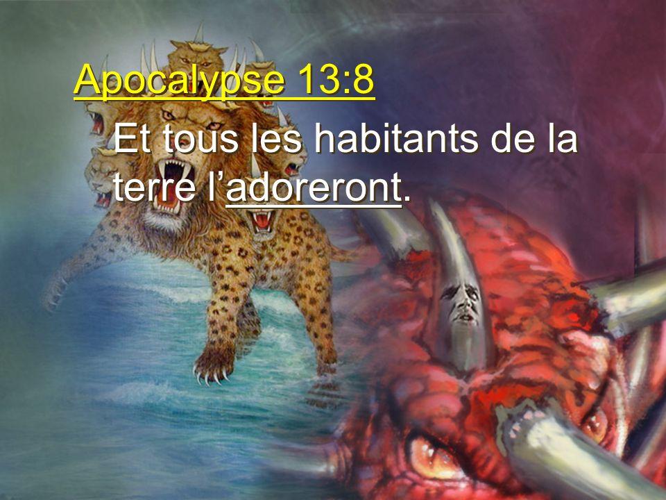 Apocalypse 13:8 Et tous les habitants de la terre l'adoreront.
