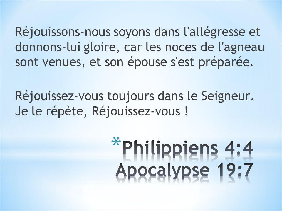 Philippiens 4:4 Apocalypse 19:7
