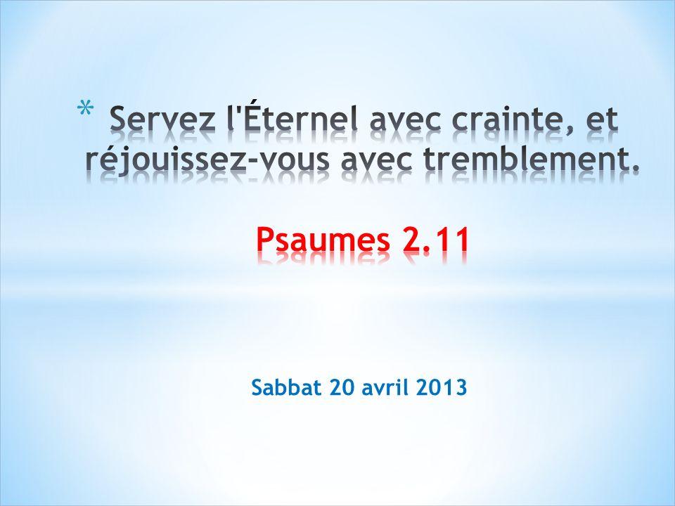 Servez l Éternel avec crainte, et réjouissez-vous avec tremblement
