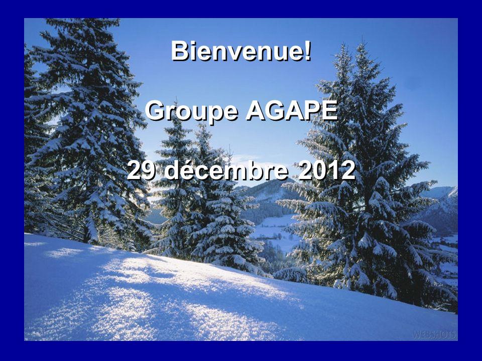 Bienvenue! Groupe AGAPE 29 décembre 2012