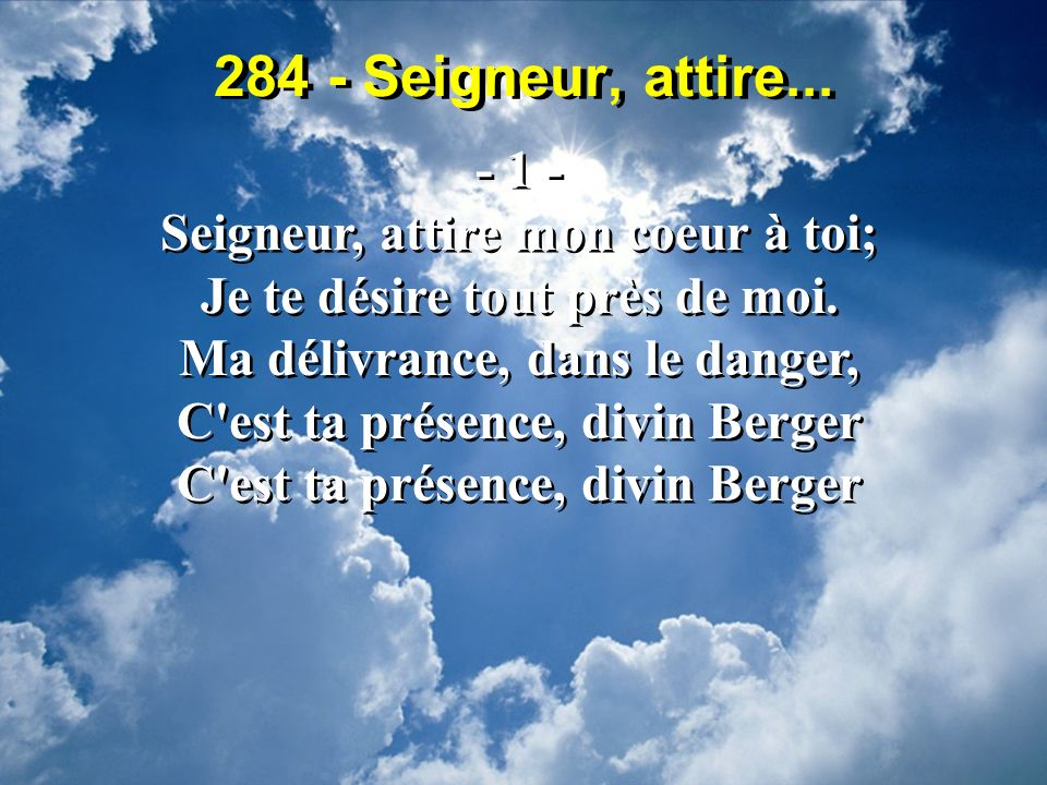 284 - Seigneur, attire... - 1 - Seigneur, attire mon coeur à toi;