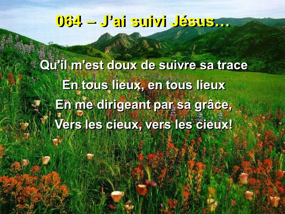 064 – J'ai suivi Jésus… Qu il m est doux de suivre sa trace
