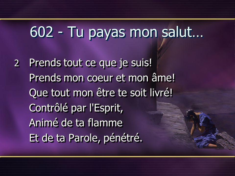 602 - Tu payas mon salut… Prends mon coeur et mon âme!