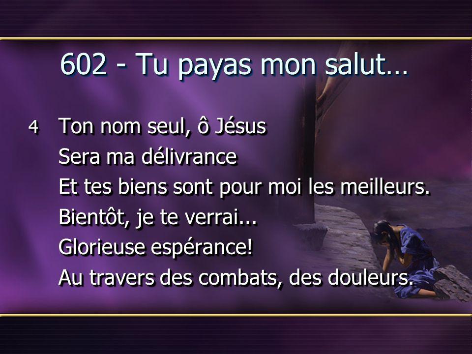 602 - Tu payas mon salut… Sera ma délivrance