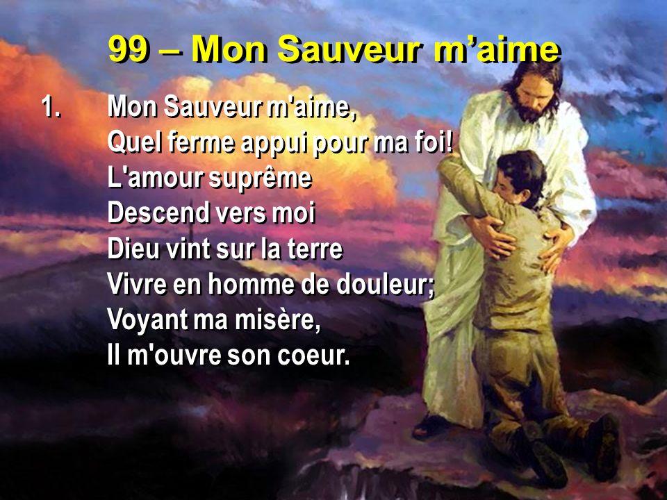99 – Mon Sauveur m'aime 1. Mon Sauveur m aime,