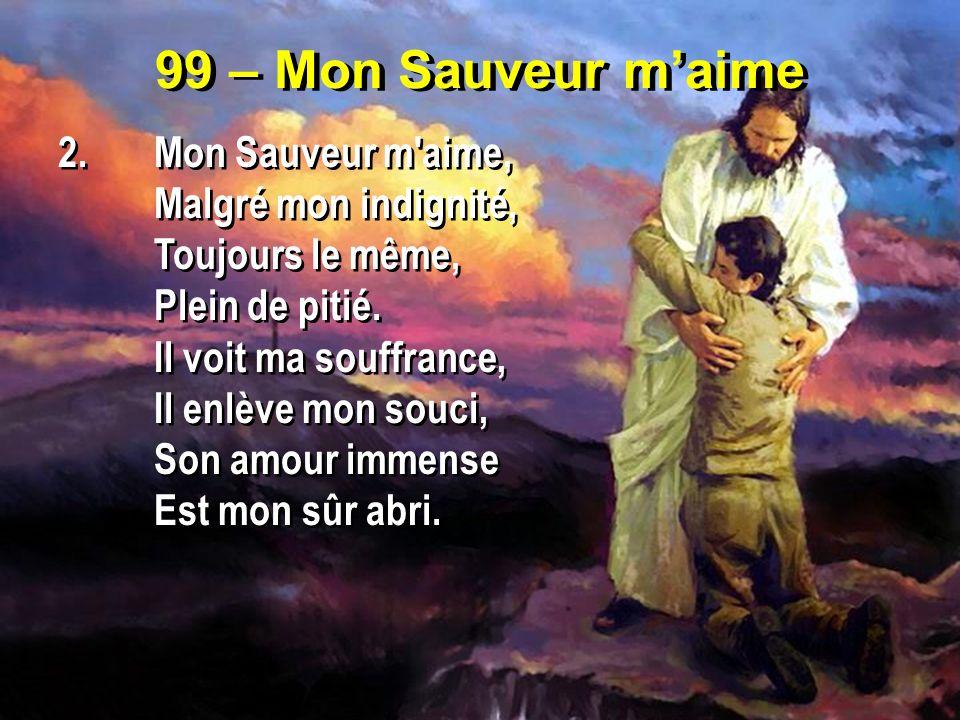 99 – Mon Sauveur m'aime 2. Mon Sauveur m aime, Malgré mon indignité,