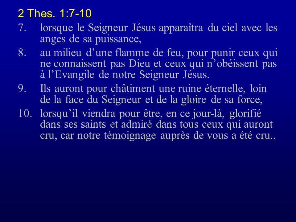 2 Thes. 1:7-10 7. lorsque le Seigneur Jésus apparaîtra du ciel avec les anges de sa puissance,