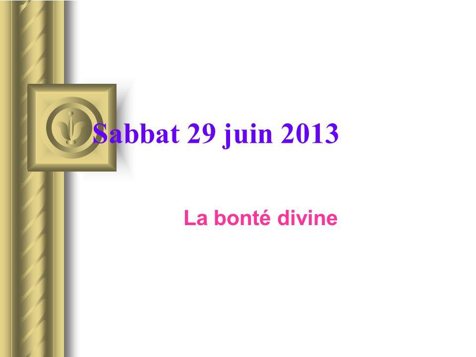 Sabbat 29 juin 2013 La bonté divine
