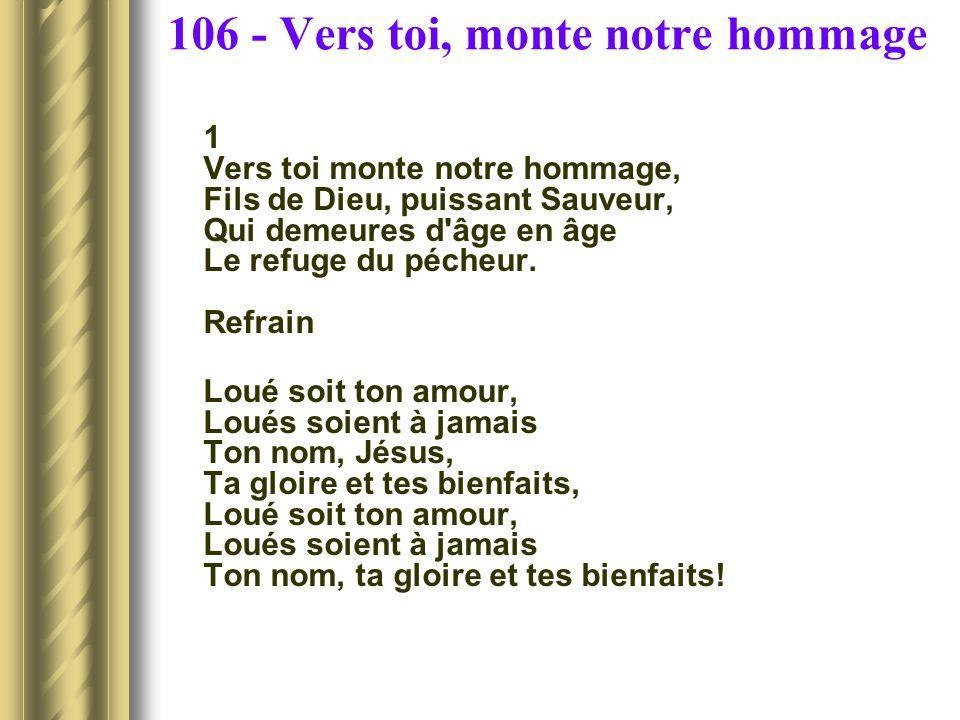 106 - Vers toi, monte notre hommage