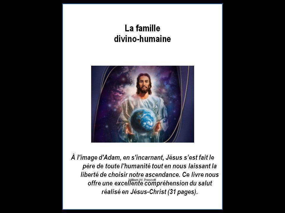 À l image d Adam, en s incarnant, Jésus s'est fait le père de toute l humanité tout en nous laissant la liberté de choisir notre ascendance.