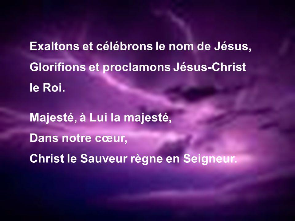 Exaltons et célébrons le nom de Jésus,