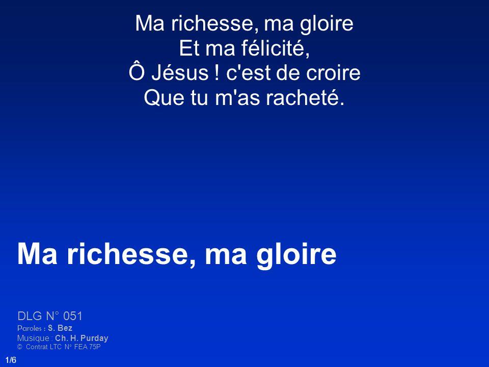 Ma richesse, ma gloire Et ma félicité, Ô Jésus