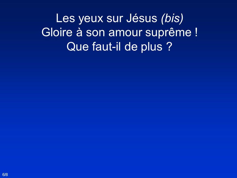 Les yeux sur Jésus (bis) Gloire à son amour suprême !