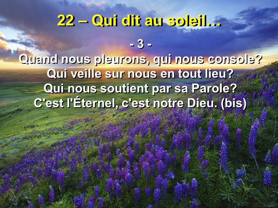 22 – Qui dit au soleil… - 3 - Quand nous pleurons, qui nous console