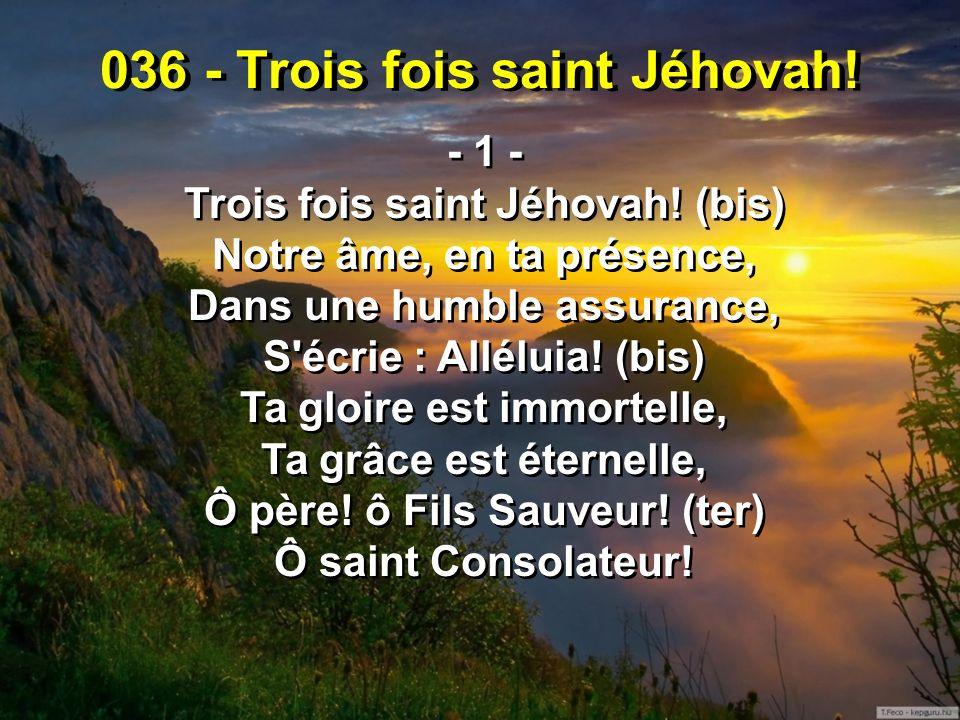 036 - Trois fois saint Jéhovah!