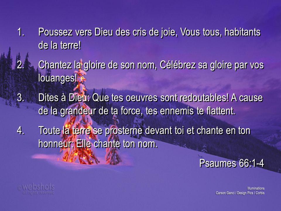 1. Poussez vers Dieu des cris de joie, Vous tous, habitants de la terre!
