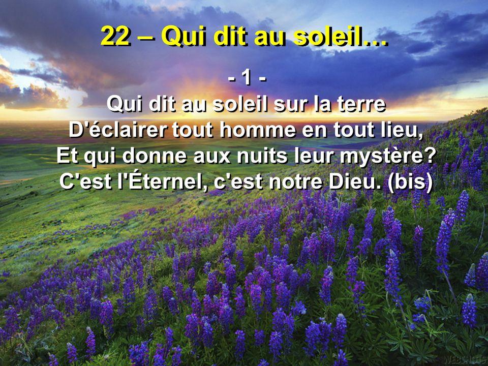 22 – Qui dit au soleil… - 1 - Qui dit au soleil sur la terre