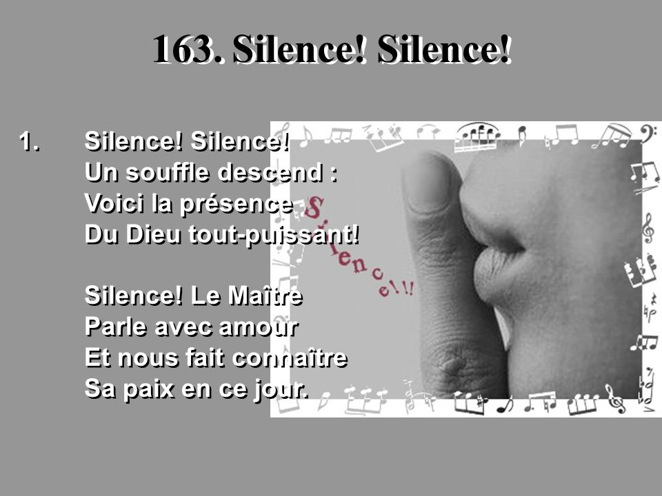 163. Silence! Silence! 1. Silence! Silence! Un souffle descend :