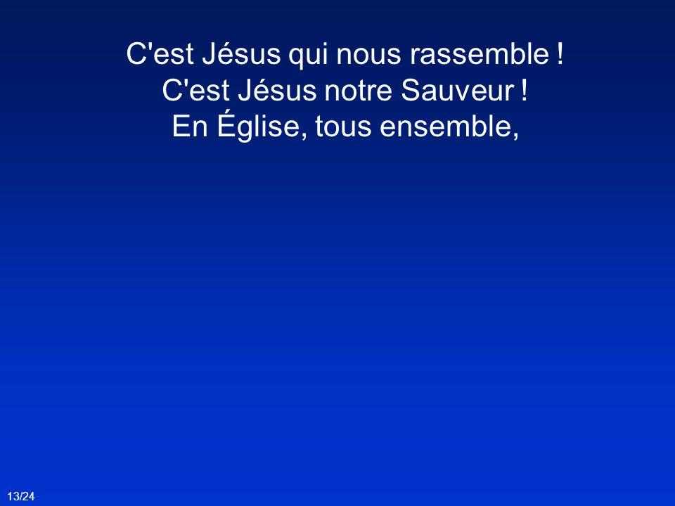 C est Jésus qui nous rassemble ! C est Jésus notre Sauveur !