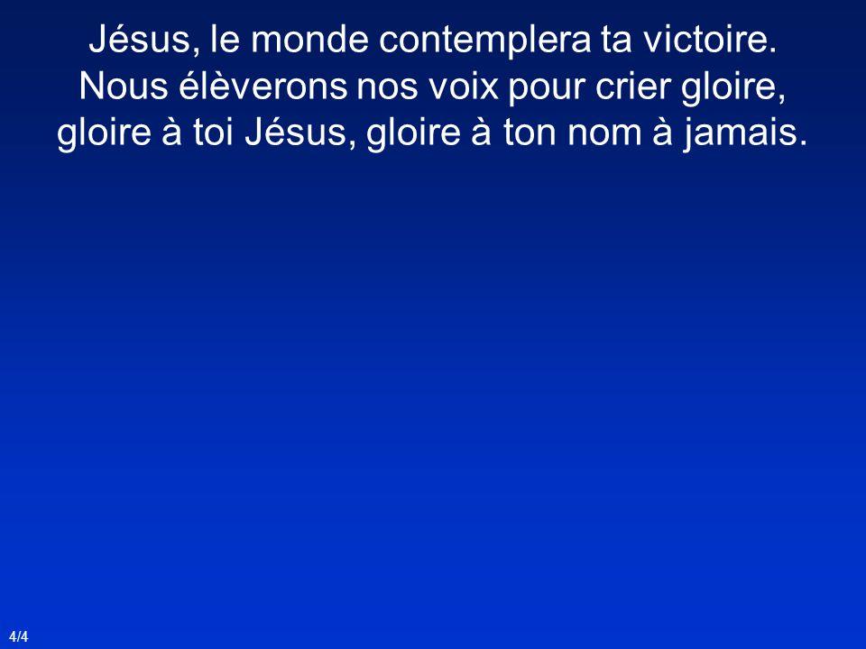 Jésus, le monde contemplera ta victoire.