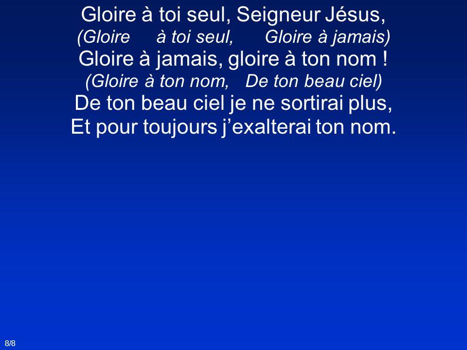Gloire à toi seul, Seigneur Jésus, Gloire à jamais, gloire à ton nom !