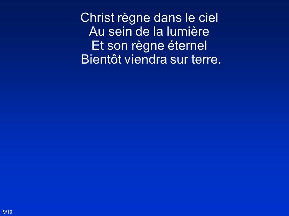 Christ règne dans le ciel Au sein de la lumière Et son règne éternel