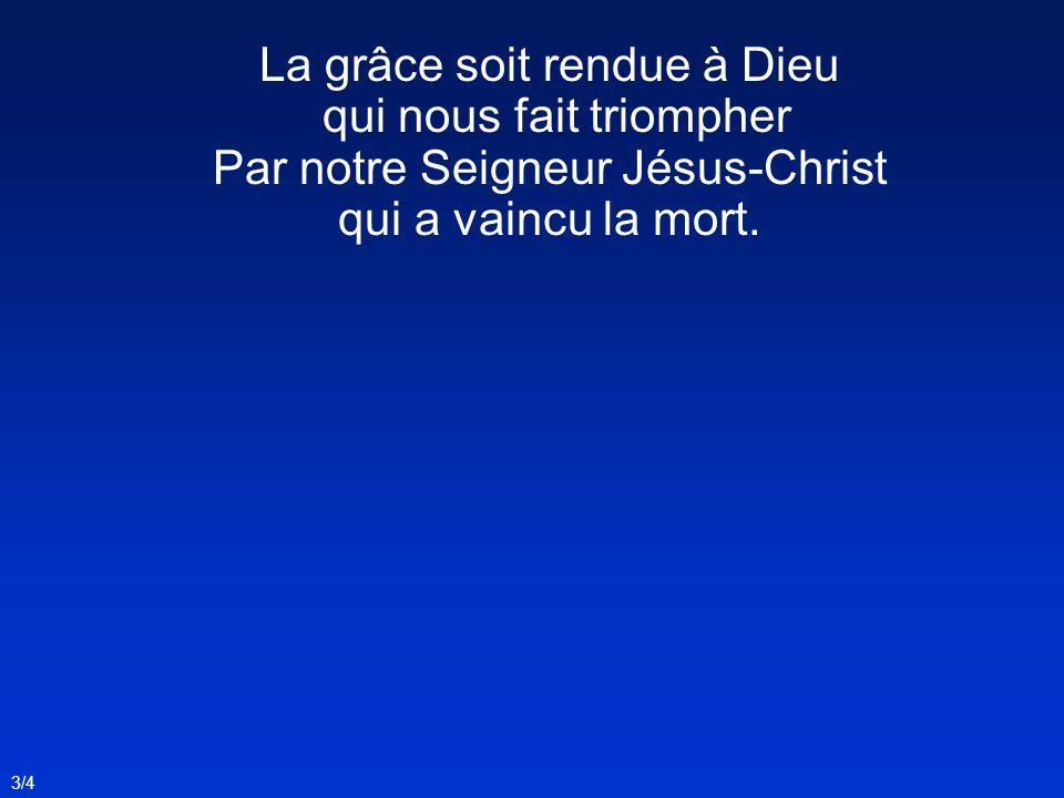 La grâce soit rendue à Dieu qui nous fait triompher