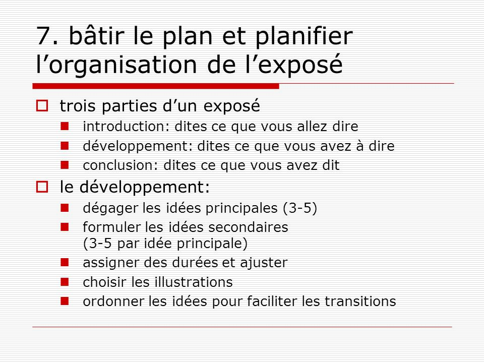7. bâtir le plan et planifier l'organisation de l'exposé