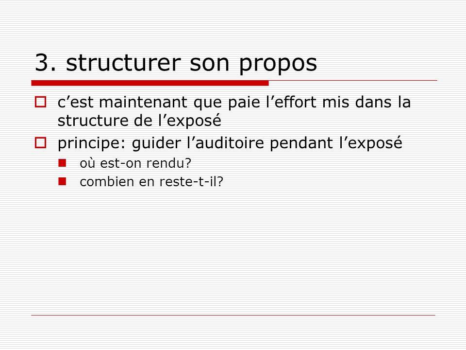 3. structurer son propos c'est maintenant que paie l'effort mis dans la structure de l'exposé. principe: guider l'auditoire pendant l'exposé.