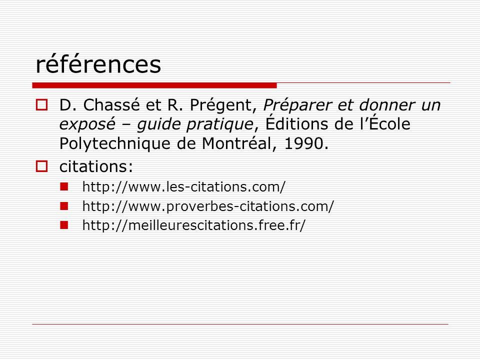 références D. Chassé et R. Prégent, Préparer et donner un exposé – guide pratique, Éditions de l'École Polytechnique de Montréal, 1990.