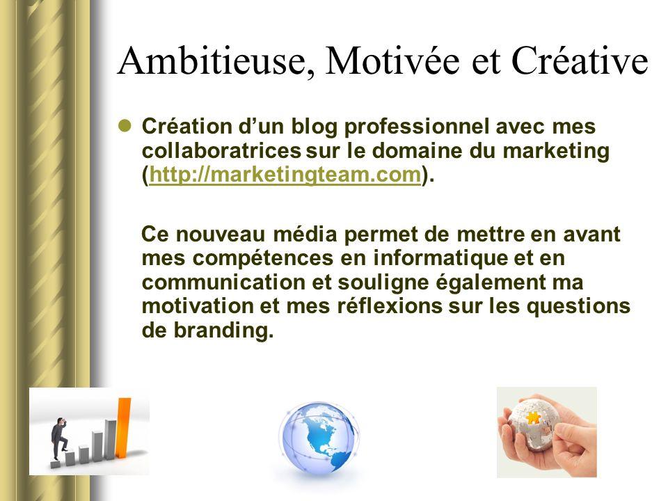 Ambitieuse, Motivée et Créative