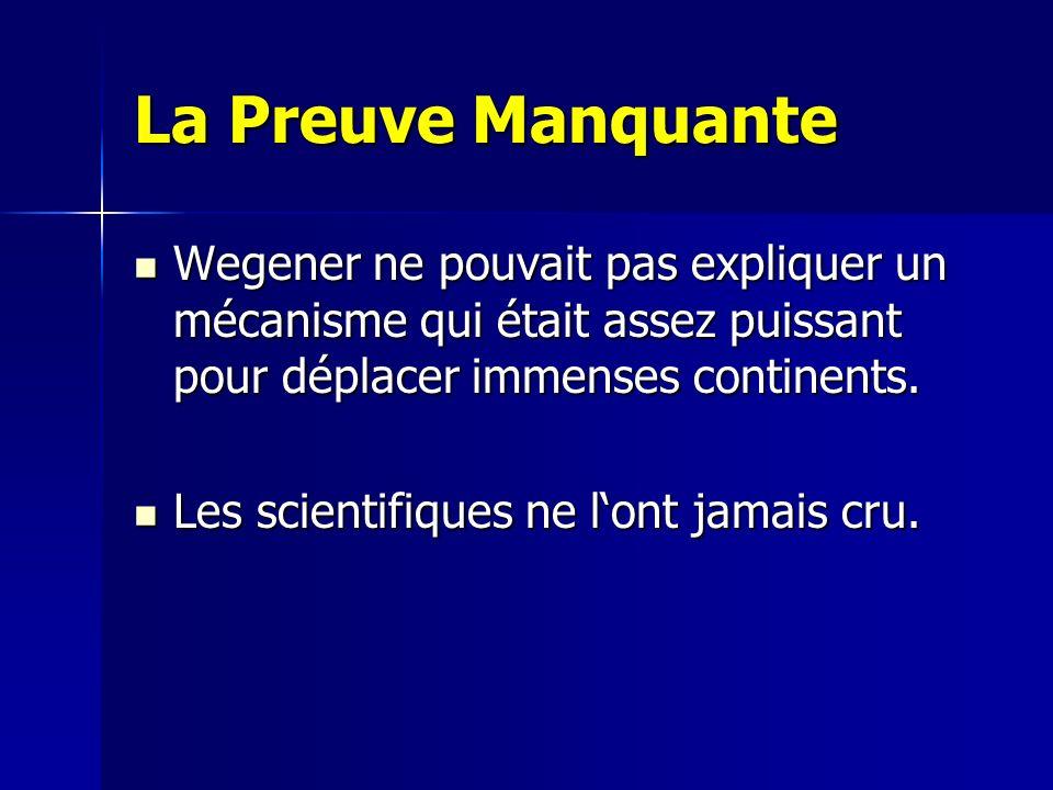 La Preuve Manquante Wegener ne pouvait pas expliquer un mécanisme qui était assez puissant pour déplacer immenses continents.