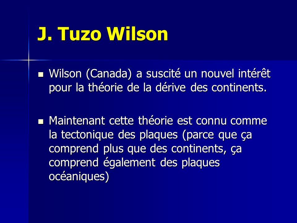 J. Tuzo Wilson Wilson (Canada) a suscité un nouvel intérêt pour la théorie de la dérive des continents.